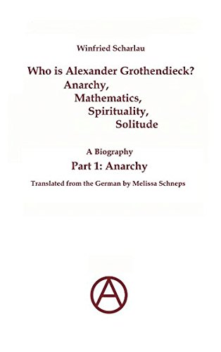 Who is Alexander Grothendieck? Anarchy, Mathematic...