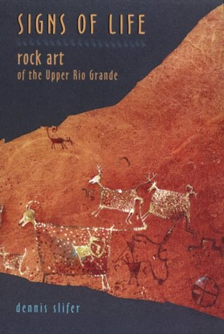Signs of Life: Rock Art of the Upper Rio Grande