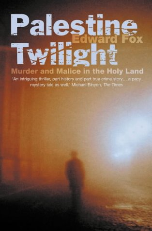 Palestine Twilight: Murder and Malice in the Holy ...