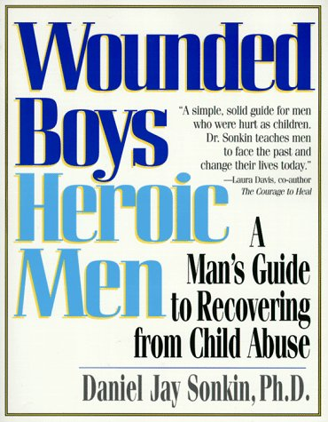Wounded Boys Heroic Men: A Man's Guide to Recoveri...