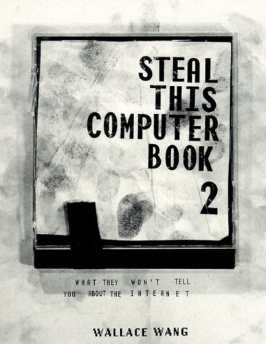 Steal This Computer Book 2: What They Won't Tell Y...
