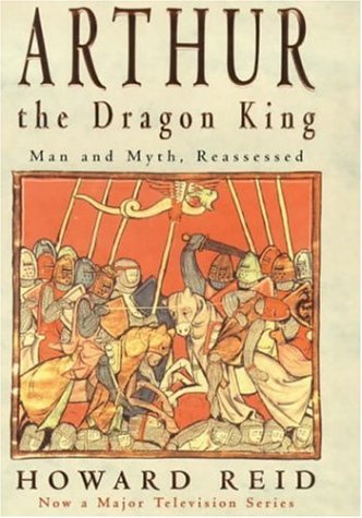 Arthur, The Dragon King: The Barbaric Roots Of Bri...