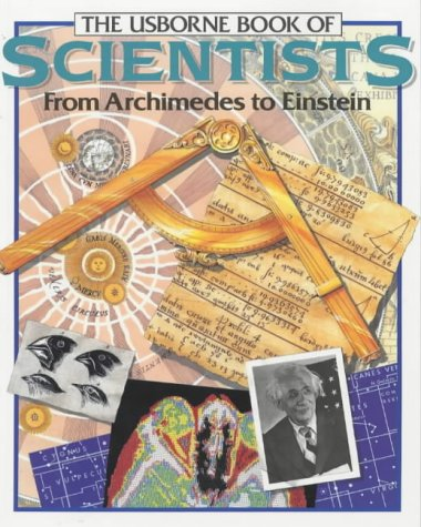 The Usborne Book Of Scientists From Archimedes To ...