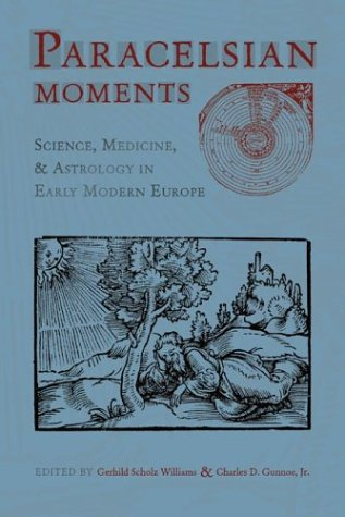 Paracelsian Moments: Science, Medicine, and Astrol...