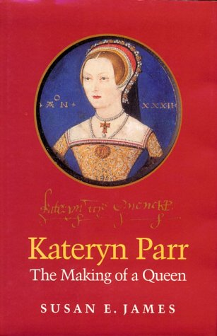 Kateryn Parr: The Making of a Queen
