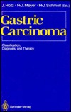 Gastric Carcinoma: Classification, Diagnosis, and ...