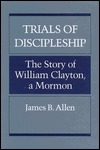 Trials of Discipleship: The Story of William Clayt...