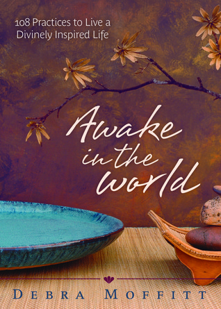 Awake in the World: 108 Practices to Live a Divine...