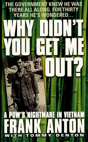 Why Didn't You Get Me Out?: A POW's Nightmare in V...