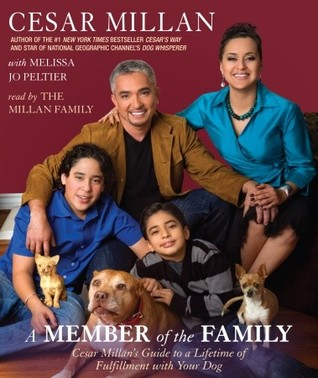A Member of the Family: Cesar Millan's Guide to a ...
