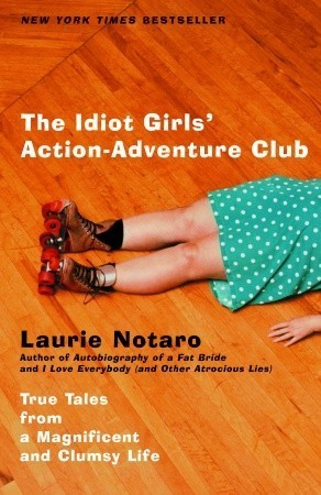 The Idiot Girls' Action-Adventure Club: True Tales...
