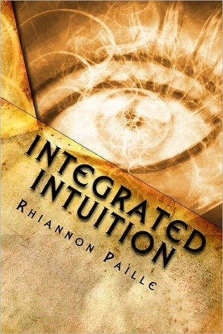 Integrated Intuition: A Comprehensive Guide to Psy...