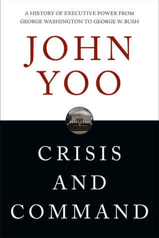 Crisis and Command: A History of Executive Power f...
