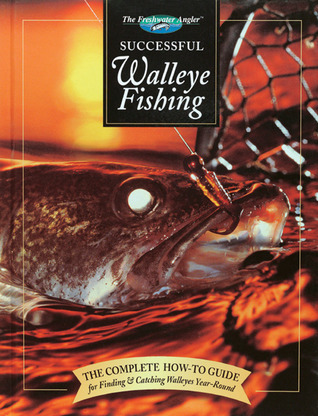 Successful Walleye Fishing: The Complete How-To Gu...
