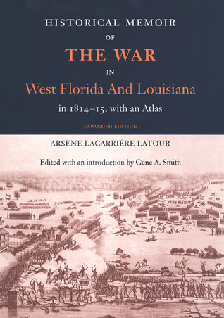 Historical Memoir of the War in West Florida and L...