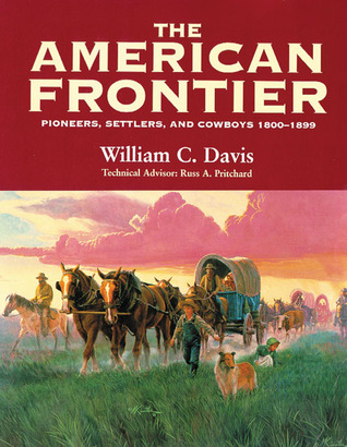 The American frontier: pioneers, settlers, and cow...