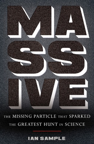 Massive: The Missing Particle That Sparked the Gre...