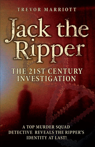 Jack the Ripper: The 21st Century Investigation: A...