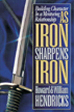 As Iron Sharpens Iron: Building Character in a Men...