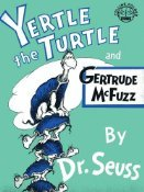 Yertle the Turtle and Gertrude McFuzz( Collins Col...