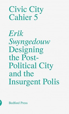 Designing The Post Political City And The Insurgen...