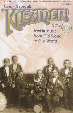 Klezmer!: Jewish Music from Old World to Our World...