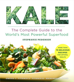 Kale: The Complete Guide to the World's Most Power...