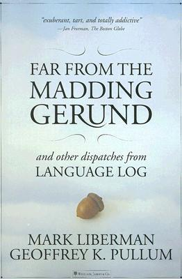 Far from the Madding Gerund: And Other Dispatches ...