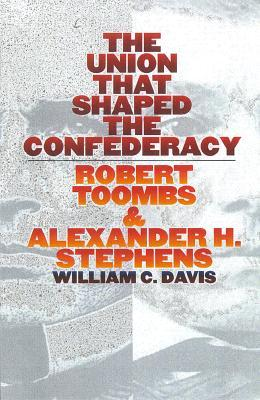The Union That Shaped the Confederacy: Robert Toom...