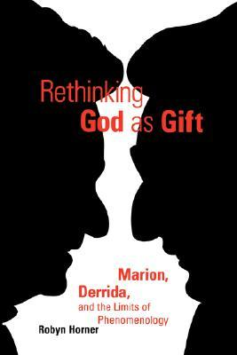 Rethinking God as Gift: Marion, Derrida, and the L...