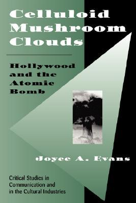 Celluloid Mushroom Clouds: Hollywood And Atomic Bo...