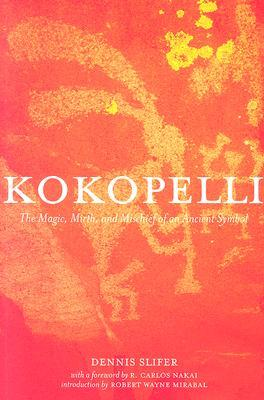 Kokopelli: The Magic, Mirth, and Mischief of an An...