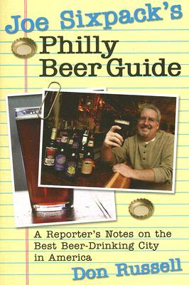Joe Sixpack's Philly Beer Guide: A Reporter's Note...
