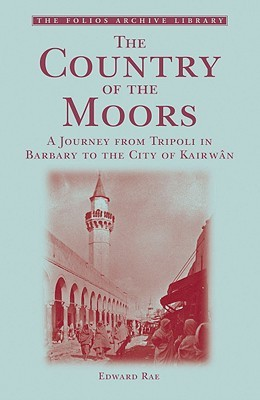 The Country of the Moors: A Journey from Tripoli i...