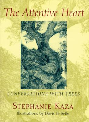 The Attentive Heart: Conversations with Trees