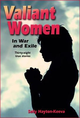 Valiant Women in War and Exile: Thirty-Eight True ...