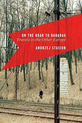 On the Road to Babadag: Travels in the Other Europ...