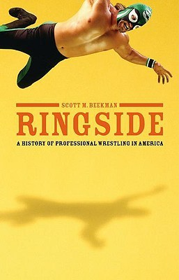 Ringside: A History of Professional Wrestling in A...