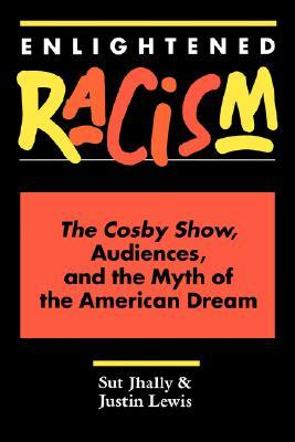 Enlightened Racism: The Cosby Show, Audiences, And...