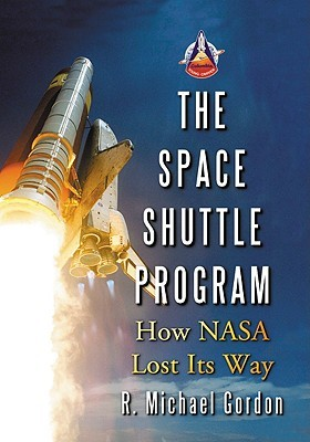 Space Shuttle Program: How NASA Lost Its Way
