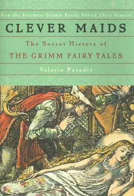 Clever Maids: The Secret History of the Grimm Fair...