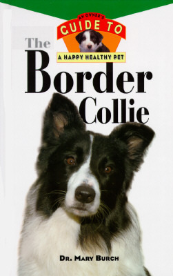 The Border Collie: An Owner's Guide to a Happy Hea...