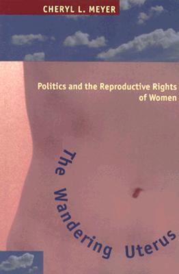 The Wandering Uterus: Politics and the Reproductiv...
