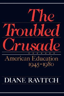 The Troubled Crusade: American Education, 1945-198...
