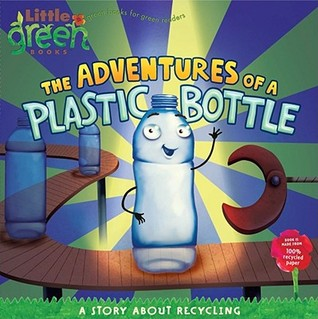 The Adventures of a Plastic Bottle: A Story About ...