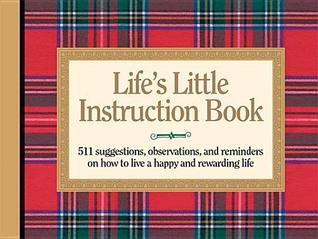 Life's Little Instruction Book: 511 Suggestions, O...