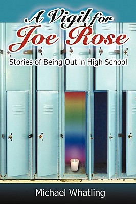A Vigil for Joe Rose: Stories of Being Out in High...