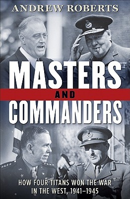 Masters and Commanders: How Four Titans Won the Wa...
