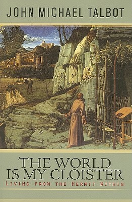 The World Is My Cloister: Living from the Hermit W...