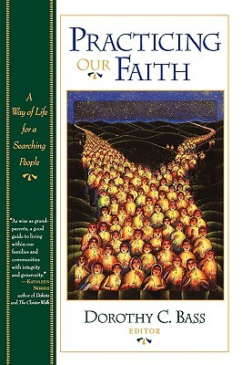Practicing Our Faith: A Way of Life for a Searchin...